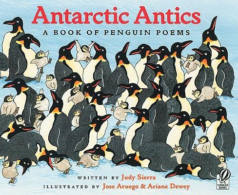 Antarctic Antics By Sierra, Judy/ Aruego, Jose (ILT)/ Dewey, Ariane (ILT)