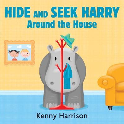 Hide and Seek Harry Around the House By Harrison, Kenny/ Harrison, Kenny (ILT)