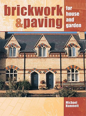 Brickwork & Paving for House and Garden By Hammett, Michael